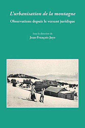 L' urbanisation de la montagne. observations depuis le versant juridique: Jean Francois Joye