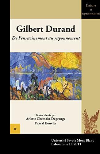 9782919732456: Gilbert Durand : De l'enracinement au rayonnement (Ecriture et représentation)