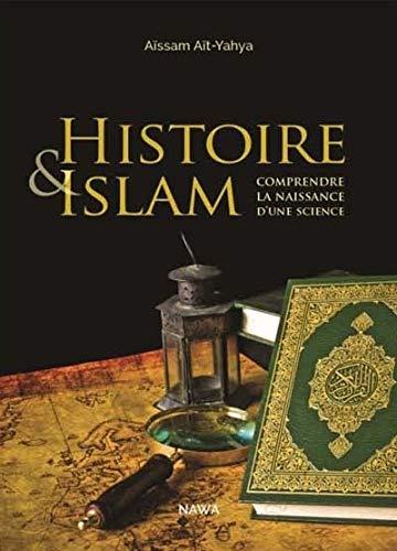 HISTOIRE ET ISLAM COMPRENDRE LA NAISSANC: AIT YAHYA AISSAM