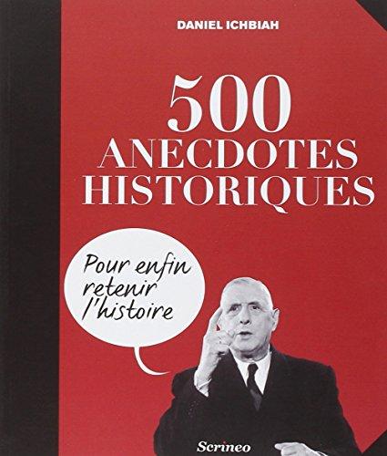 500 anecdotes historiques : Pour enfin retenir l'Histoire: Daniel Ichbiah
