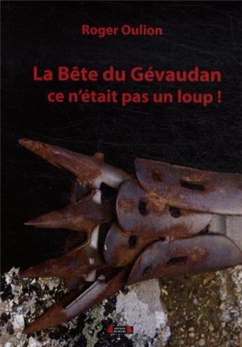 9782919762255: La B�te du G�vaudan, ce n'�tait pas un loup ! : Un crime organis� au XVIIIe si�cle en G�vaudan