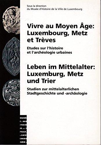 9782919878086: Vivre au Moyen Age: Luxembourg, Metz et Treves / Leben im Mittelalter : Luxemburg, Metz und Trier. Studien zur mittelalterlichen Stadtgeschichte und -archäologie