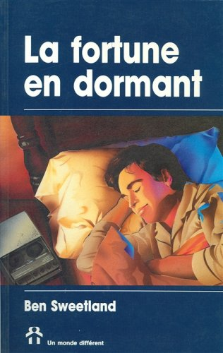 La Fortune En Dormant (Coll. Motivation et épanouissement personnel) (9782920000438) by Ben Sweetland