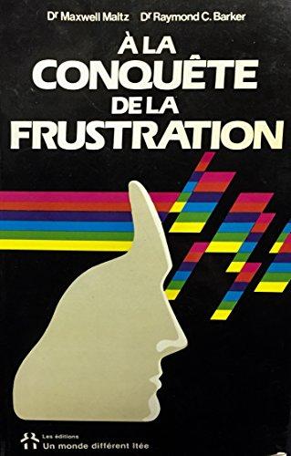 A La Conqu?te De La Frustation: Dr maxwell maltz, Dr Raymond C. Baker