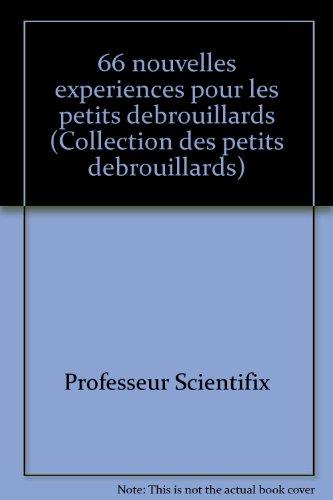 66 Nouvelles Experiences Pour Les Petits Debrouillards: Professeur Scientifix;Goldstyn, Jacques