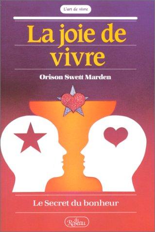 La Joie de vivre : Le Secret: Marden, Orison Swett