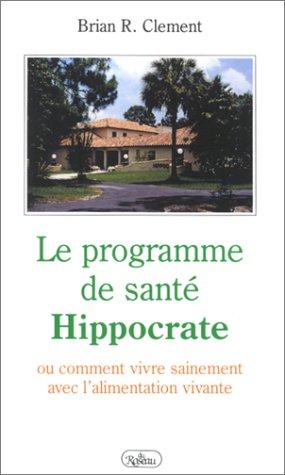 9782920083486: Le Programme de santé Hippocrate ou Comment vivre sainement avec l'alimentation vivante