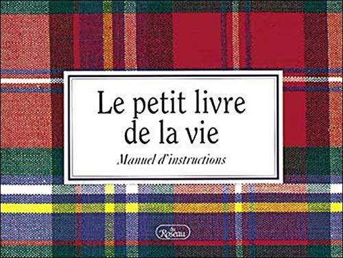 Le petit livre de la vie: Manuel d'instructions: Librairie Raffin (90) Inc