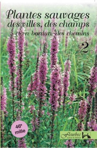 9782920174078: Plantes sauvages des villes, des champs et en bordure des chemins (Guide didentification Fleurbec)