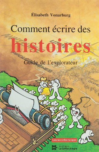 Comment ecrire des histoires: Guide de l'explorateur (French Edition) (2920190156) by Vonarburg, Elisabeth