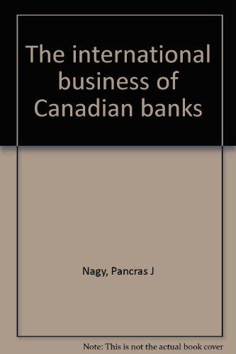 The international business of Canadian banks: Nagy, Pancras J