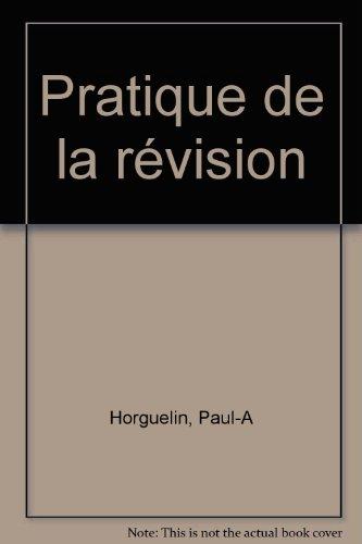 Pratique de la r?vision: Horguelin, Paul-A