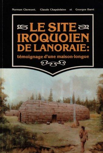 9782920366022: Le site iroquoien de Lanoraie: Témoignage d'une maison-longue (French Edition)