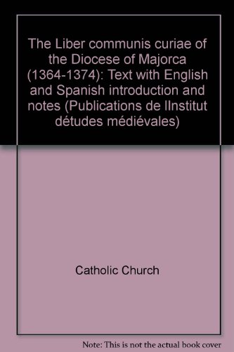 9782920409057: The Liber Communis Curiae of the Diocese of Majorca (1364-1374). Text with English and Spanish Introduction and Notes [UNIVERSITE DE MONTREAL PUBLICATIONS DE L'INSTITUT D'ETUDES MEDIEVALES, XXIV]