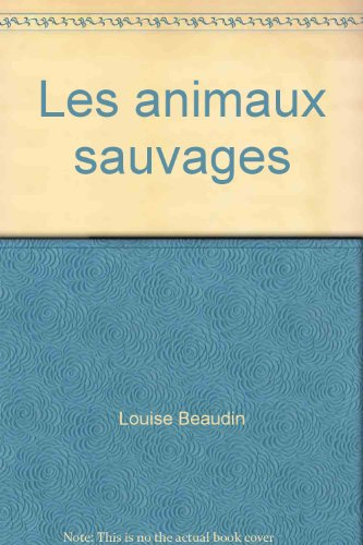 ANIMAUX SAUVAGES #3 -LES [R]: Louise Beaudin