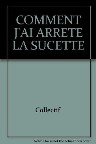 COMMENT J'AI ARRÊTÉ LA SUCETTE: LAROCHELLE MURIELLE
