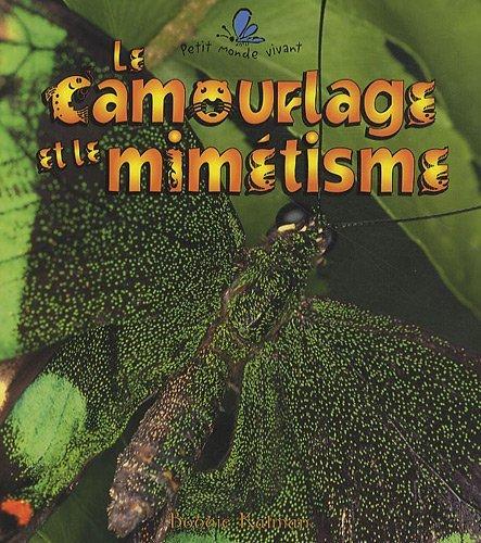 Le Camouflage Et Le Mimetisme (Le Petit Monde Vivant / Small Living World) (French Edition): ...