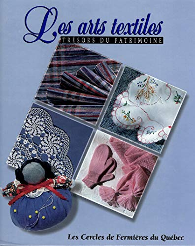 9782920908246: Les arts textiles: Trésors du patrimoine