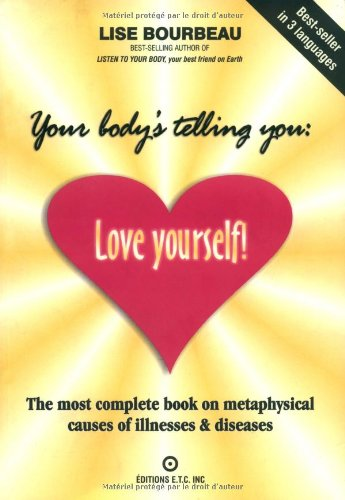 9782920932173: Your Body's Telling You: Love Yourself!: The Most Complete Book on the Metaphysical Causes of Illnesses and Disease