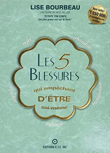 Les 5 Blessures Qui Empechent D'etre Soi-meme: Lise BOURBEAU