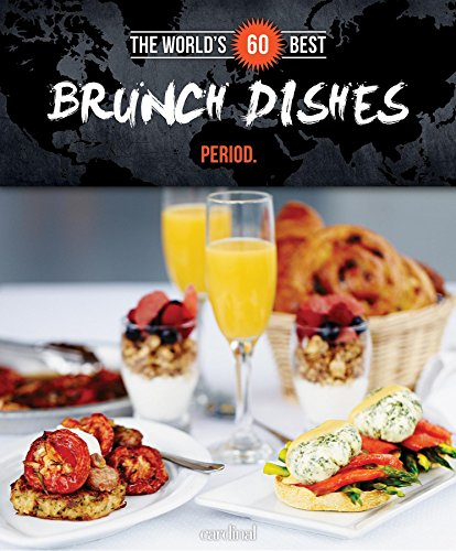 World's 60 Best Brunch Dishes. Period. (The World's 60 Best Collection): Veronique Paradis