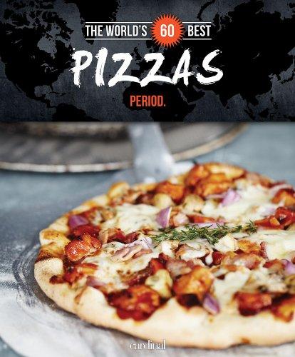 World's 60 Best Pizzas. Period. (The World's 60 Best Collection): Veronique Paradis