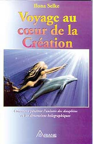 9782920987302: Voyage au coeur de la cr�ation : Comment p�n�trer l'univers des dauphins et les dimensions holographiques