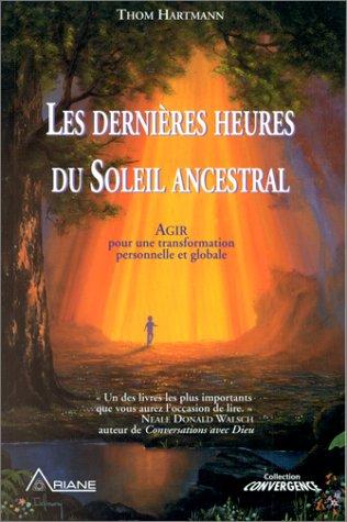 9782920987395: Les Dernières Heures du soleil ancestral : Agir pour la transformation personnelle et global