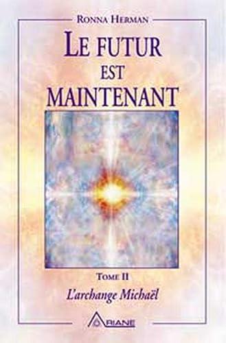 9782920987548: Le futur est maintenant, tome 2 : L'archange Michaël
