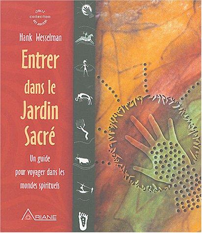 9782920987845: Entrer dans le Jardin Sacré - Un guide pour voyager dans les mondes spirituels