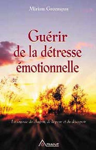 9782920987906: Guérir de la détresse émotionnelle : La sagesse du chagrin, de la peur et du désespoir