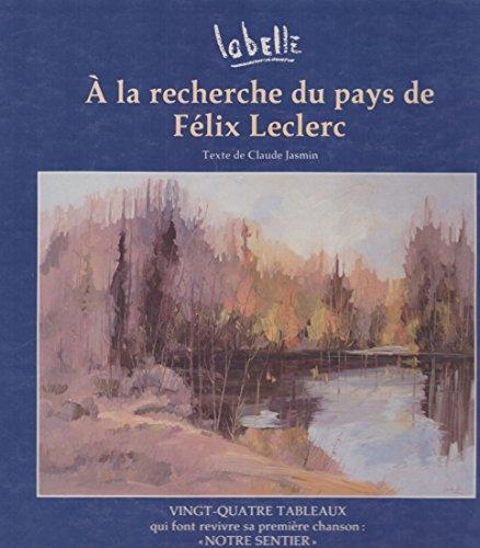 9782921030076: A la recherche du pays de Félix Leclerc, 24 tableaux de Labelle qui font revivre sa première chanson :