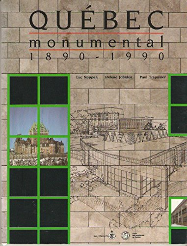 Quebec monumental, 1890-1990 (French Edition): Luc Noppen