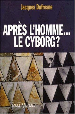 9782921146791: Après l'homme... le cyborg? A.E.