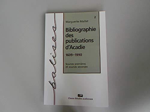 Bibliographie des publications d'Acadie, 1609-1990: Sources premieres et sources secondes (...