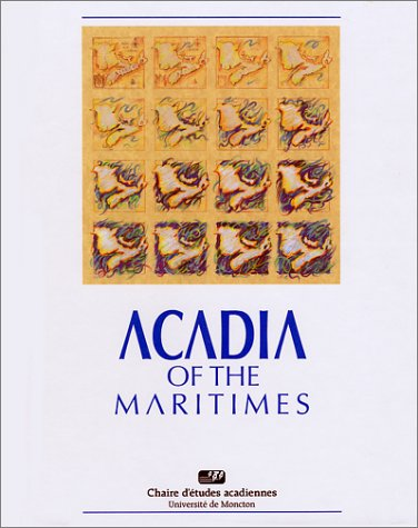 Acadia of the Maritimes: Thematic studies from the beginning to the present