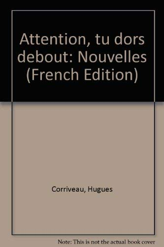 Attention, tu dors debout: Nouvelles (French Edition): Corriveau, Hugues