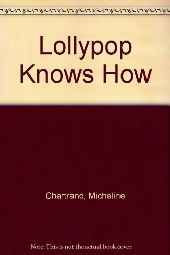 Lollypop Knows How: Chartrand, Micheline