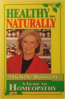Healthy.Naturally: A Guide to Homeopathy: Boisvert, Michele