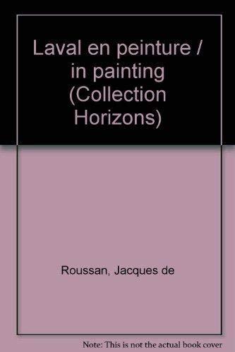 Laval en peinture =: Laval in painting: Roussan, Jacques de