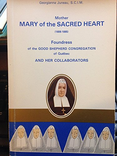 Mother Mary of the Sacred Heart (1806-1885) Foundress of the Good Shepherd Congregation of Quebec ...