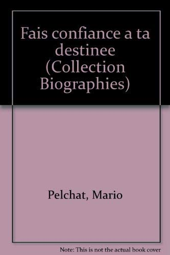 Fais confiance a ta destinee (Collection Biographies) (French Edition): Pelchat, Mario