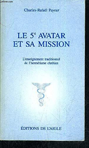 9782921222075: Le 5e avatar et sa mission: L'enseignement traditionnel de l'hermetisme chretien (French Edition)