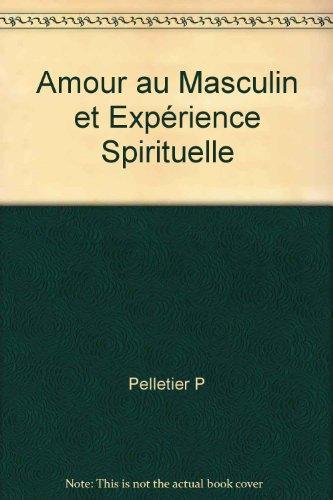 9782921255318: Amour au Masculin et Expérience Spirituelle