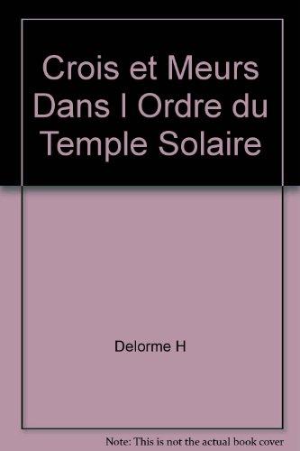 Crois et meurs dans l'Ordre du temple solaire (French Edition) (292125543X) by Delorme, Hermann
