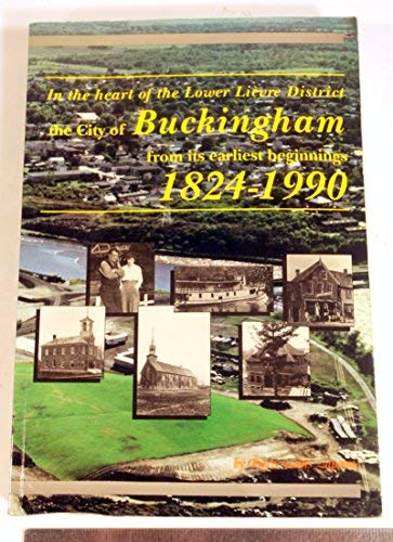 Buckingham: In the Heart of the Lower Li?vre District the City of Buckingham from its Earliest ...
