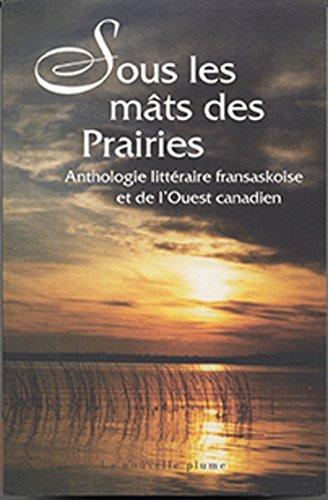 Sous les Mats des Prairies Anthologie Litteraire Fransaskoise: Collectif