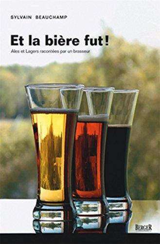 9782921416887: Et la bière fut ! Ales et Lagers racontées par un brasseur