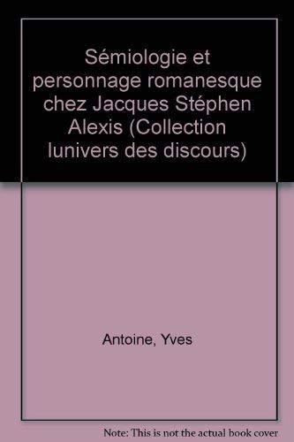 9782921425407: Sémiologie et personnage romanesque chez Jacques Stéphen Alexis (Collection L'univers des discours) (French Edition)
