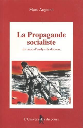 La propagande socialiste: Six essais d'analyse du discours (Collection L'univers des discours) (French Edition) (2921425769) by Marc Angenot